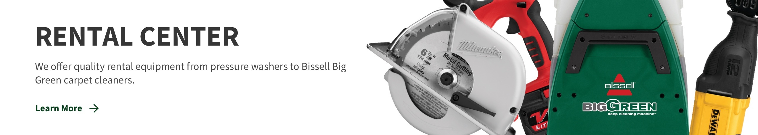 Rental Center - We offer quality rental equipment from pressure washers to Bissell Big Green carpet cleaners - click to learn more